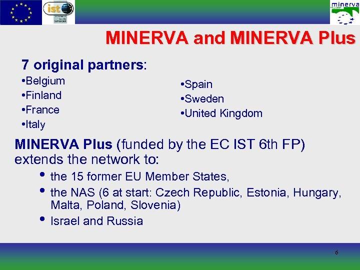 MINERVA and MINERVA Plus 7 original partners: • Belgium • Finland • France •