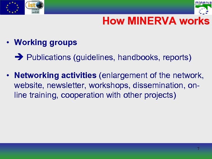 How MINERVA works • Working groups Publications (guidelines, handbooks, reports) • Networking activities (enlargement