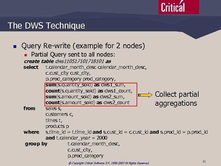 The DWS Technique n Query Re-write (example for 2 nodes) n Partial Query sent