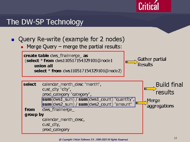 The DW-SP Technology n Query Re-write (example for 2 nodes) n Merge Query –