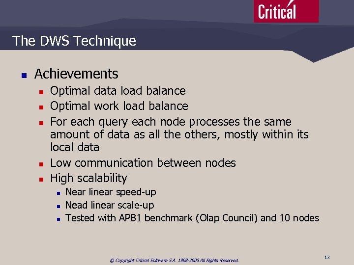 The DWS Technique n Achievements n n n Optimal data load balance Optimal work