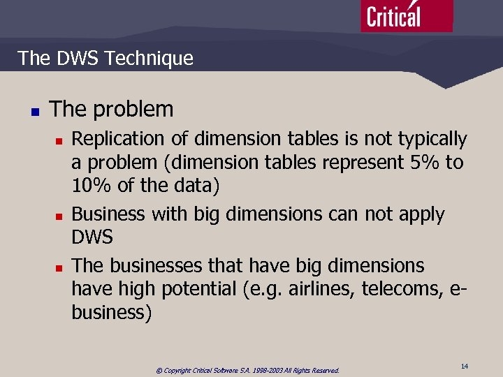 The DWS Technique n The problem n n n Replication of dimension tables is