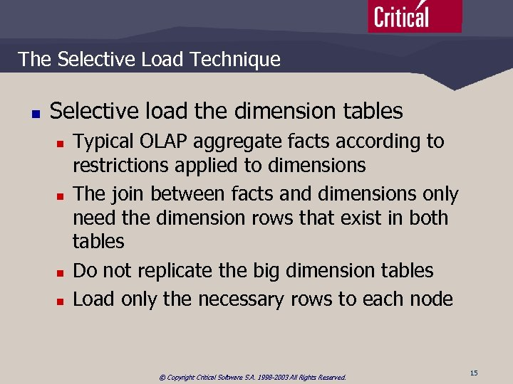 The Selective Load Technique n Selective load the dimension tables n n Typical OLAP