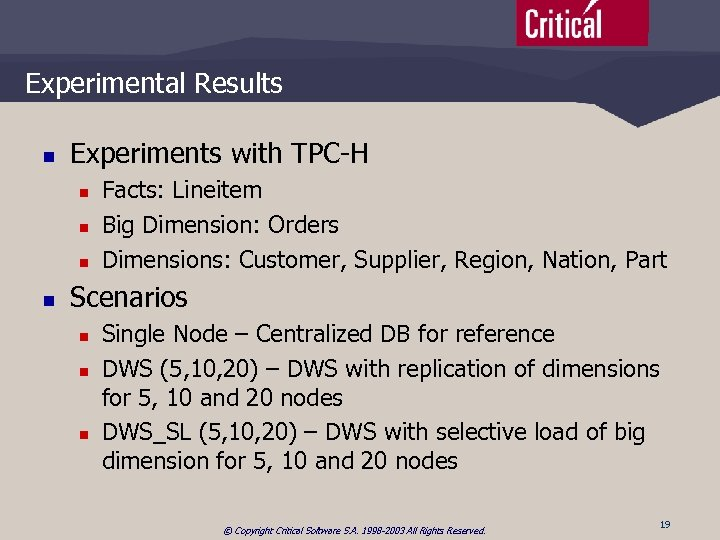 Experimental Results n Experiments with TPC-H n n Facts: Lineitem Big Dimension: Orders Dimensions:
