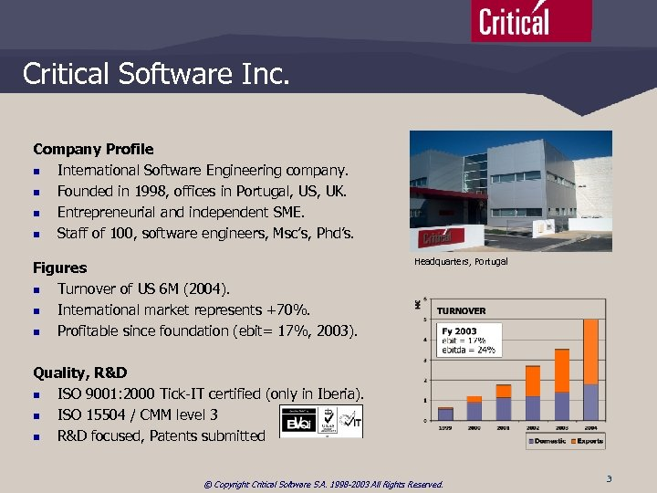 Critical Software Inc. Company Profile n International Software Engineering company. n Founded in 1998,