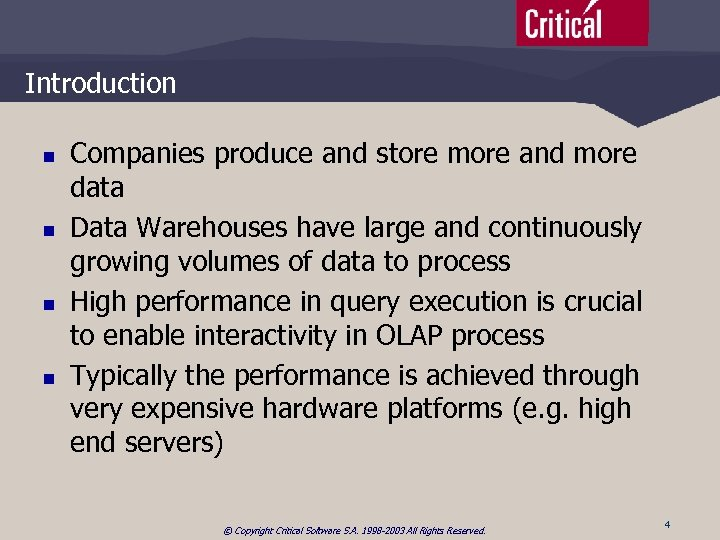 Introduction n n Companies produce and store more and more data Data Warehouses have