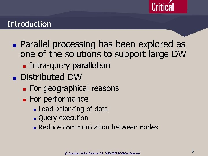 Introduction n Parallel processing has been explored as one of the solutions to support