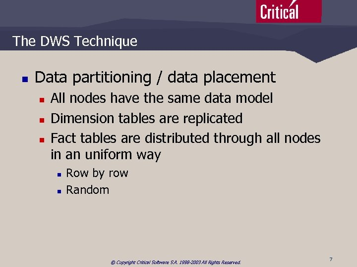 The DWS Technique n Data partitioning / data placement n n n All nodes