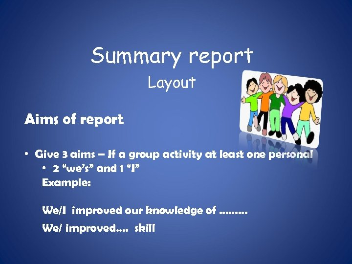 Summary report Layout Aims of report • Give 3 aims – If a group