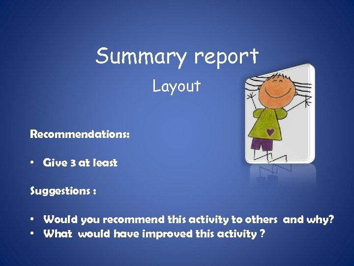 Summary report Layout Recommendations: • Give 3 at least Suggestions : • Would you