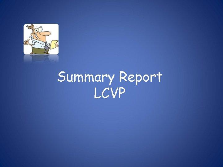 Summary Report LCVP