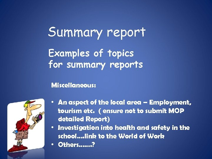 Summary report Examples of topics for summary reports Miscellaneous: • An aspect of the