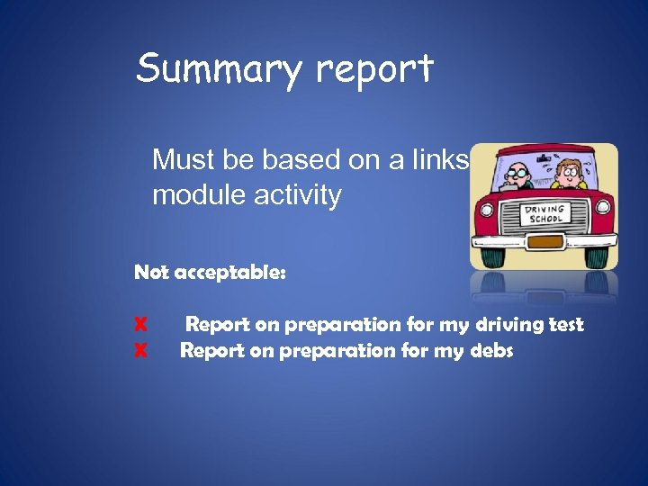 Summary report Must be based on a links module activity Not acceptable: X X