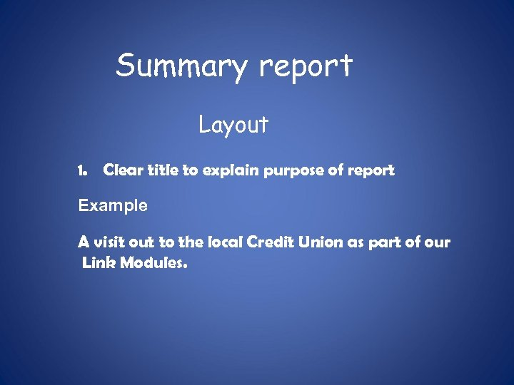 Summary report Layout 1. Clear title to explain purpose of report Example A visit