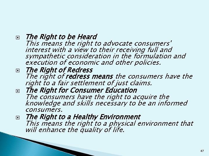 The Right to be Heard This means the right to advocate consumers' interest