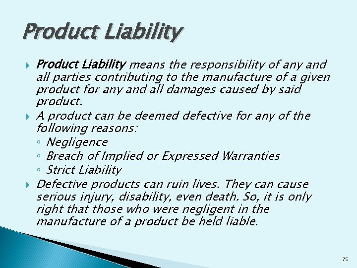 Product Liability Product Liability means the responsibility of any and all parties contributing to