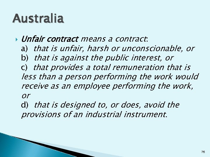 Australia Unfair contract means a contract: a) that is unfair, harsh or unconscionable, or