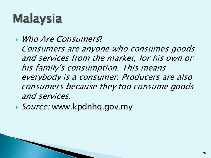 Malaysia Who Are Consumers? Consumers are anyone who consumes goods and services from the