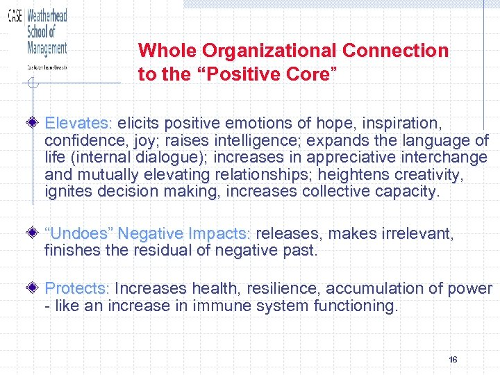 """Whole Organizational Connection to the """"Positive Core"""" Elevates: elicits positive emotions of hope, inspiration,"""