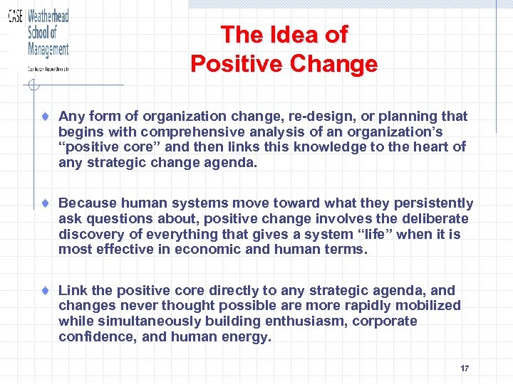 The Idea of Positive Change ¨ Any form of organization change, re-design, or planning