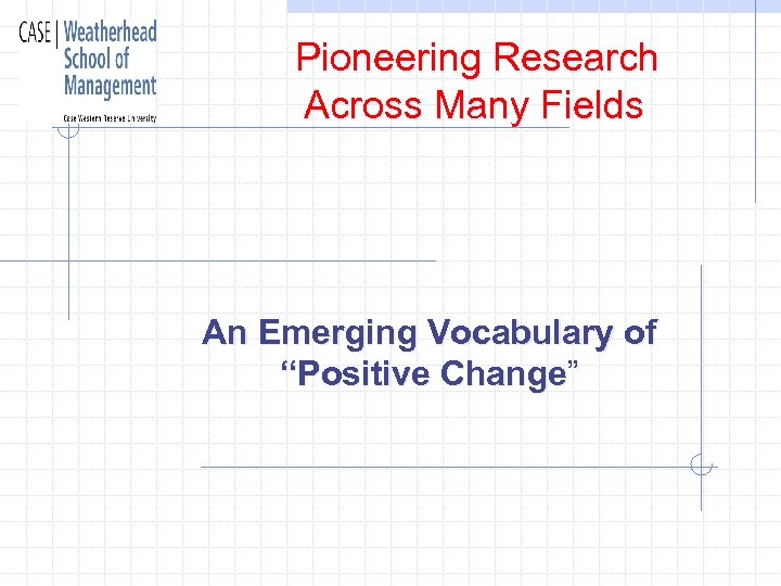 """Pioneering Research Across Many Fields An Emerging Vocabulary of """"Positive Change"""""""