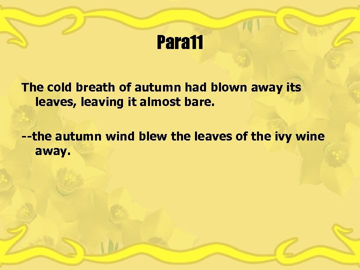 Para 11 The cold breath of autumn had blown away its leaves, leaving it