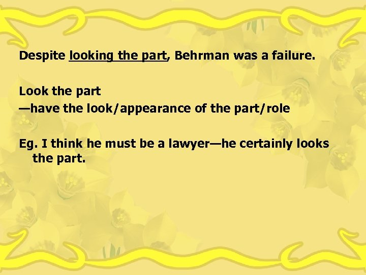 Despite looking the part, Behrman was a failure. Look the part —have the look/appearance