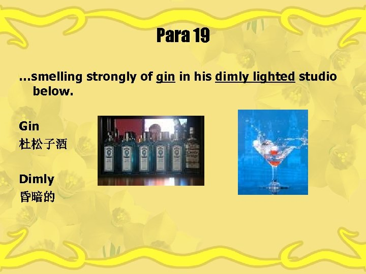 Para 19 …smelling strongly of gin in his dimly lighted studio below. Gin 杜松子酒