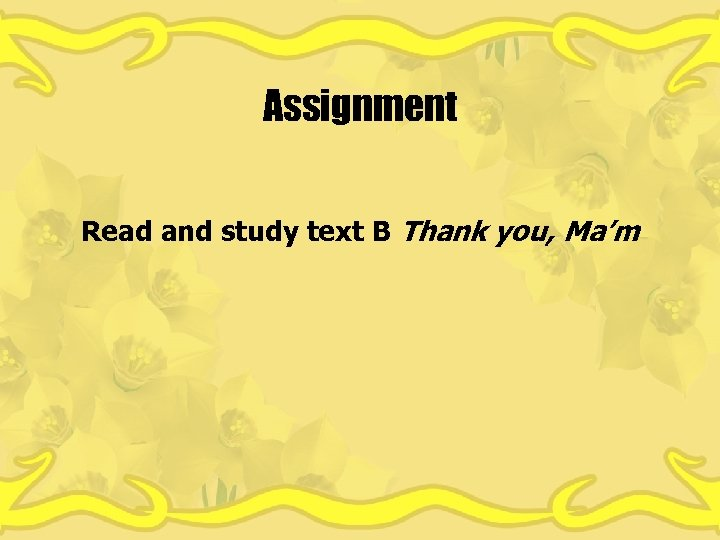 Assignment Read and study text B Thank you, Ma'm
