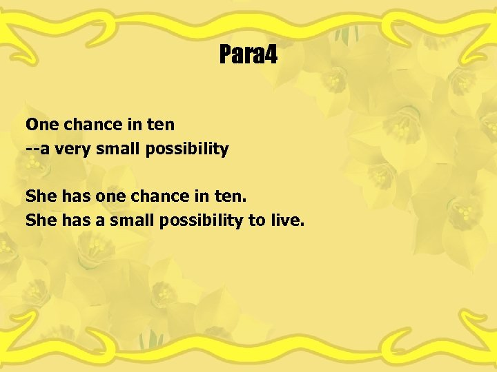 Para 4 One chance in ten --a very small possibility She has one chance