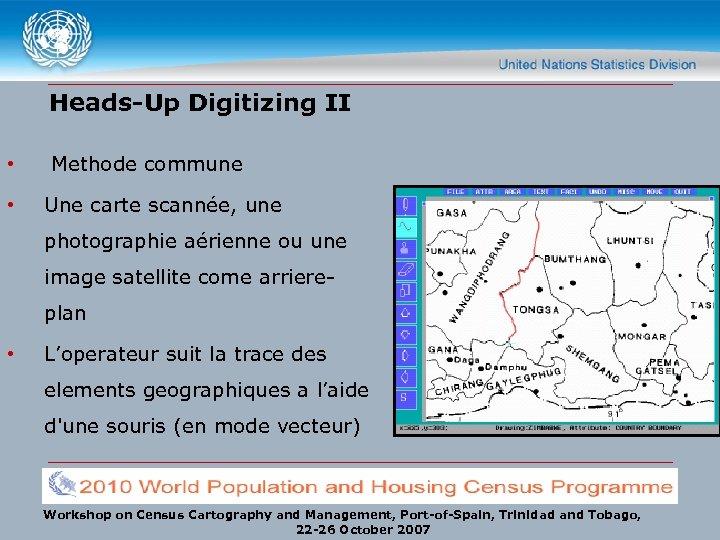 Heads-Up Digitizing II • • Methode commune Une carte scannée, une photographie aérienne ou