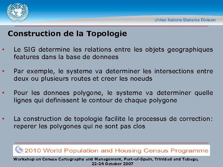 Construction de la Topologie • Le SIG determine les relations entre les objets geographiques