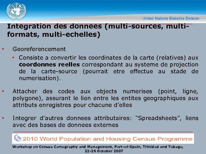 Integration des donnees (multi-sources, multiformats, multi-echelles) • Georeferencement • Consiste a convertir les coordinates