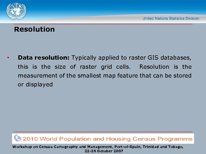 Resolution • Data resolution: Typically applied to raster GIS databases, this is the size