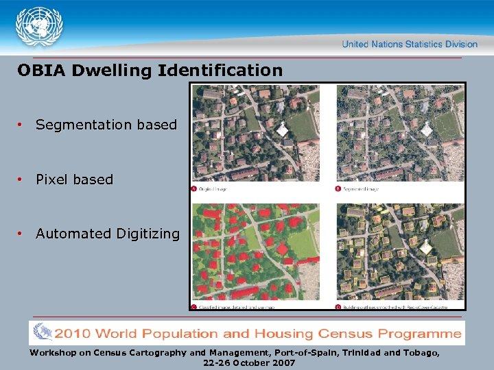 OBIA Dwelling Identification • Segmentation based • Pixel based • Automated Digitizing Workshop on