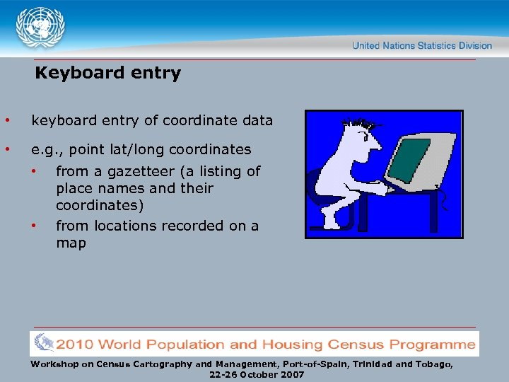 Keyboard entry • keyboard entry of coordinate data • e. g. , point lat/long