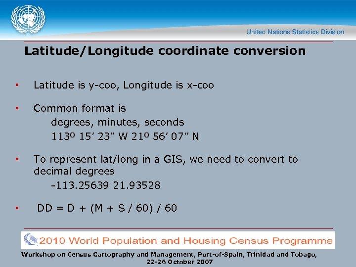 Latitude/Longitude coordinate conversion • Latitude is y-coo, Longitude is x-coo • Common format is