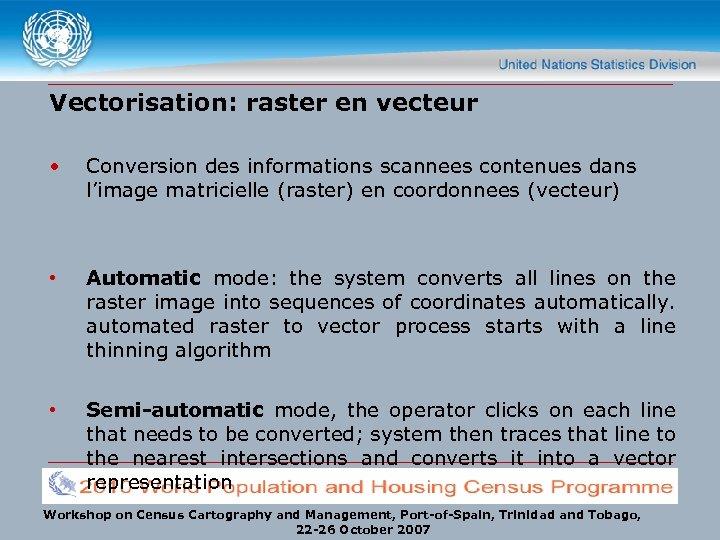 Vectorisation: raster en vecteur • Conversion des informations scannees contenues dans l'image matricielle (raster)