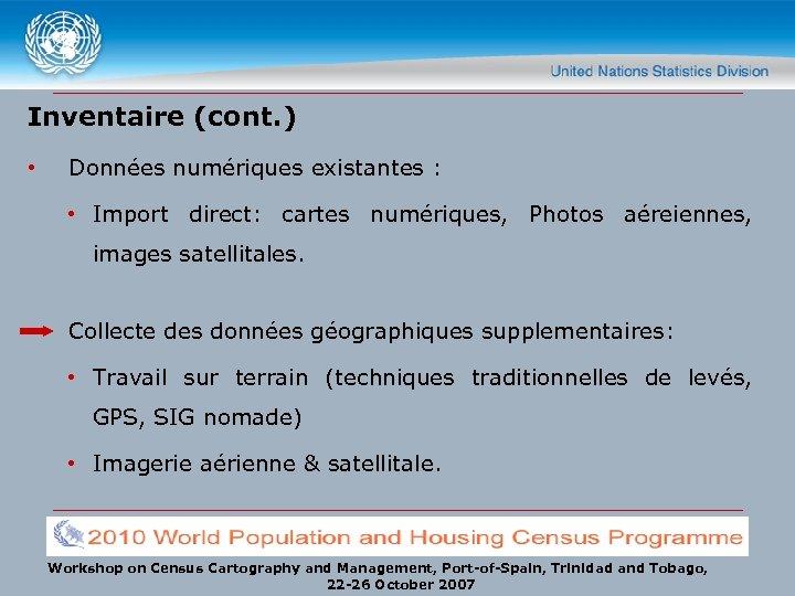 Inventaire (cont. ) • Données numériques existantes : • Import direct: cartes numériques, Photos