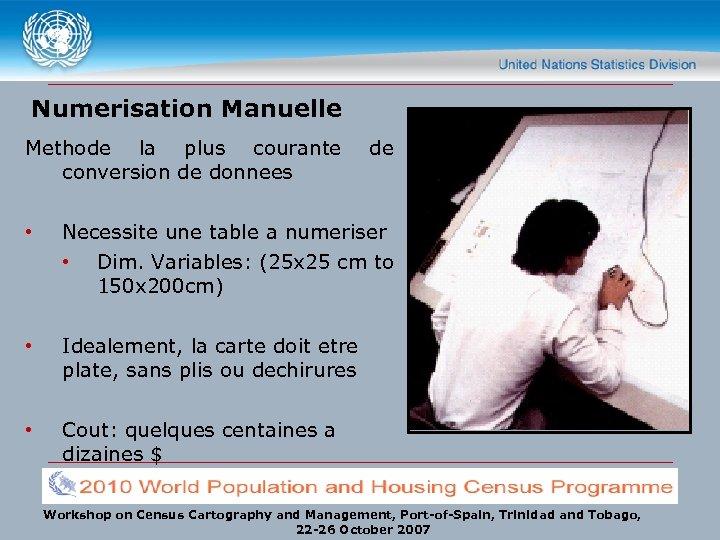 Numerisation Manuelle Methode la plus courante conversion de donnees de • Necessite une table