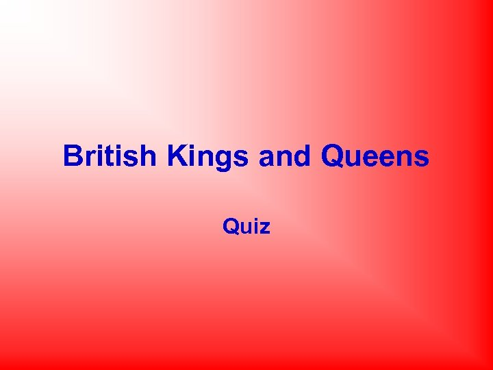 British Kings and Queens Quiz