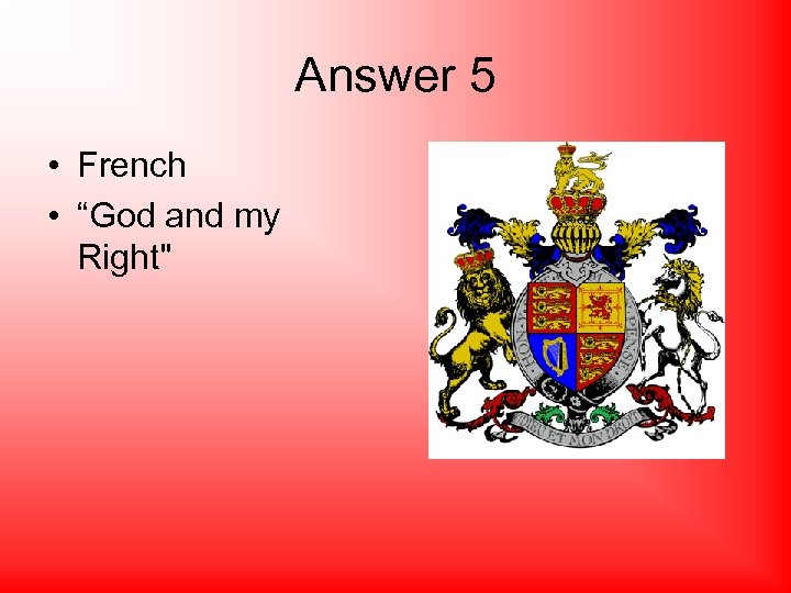 "Answer 5 • French • ""God and my Right"