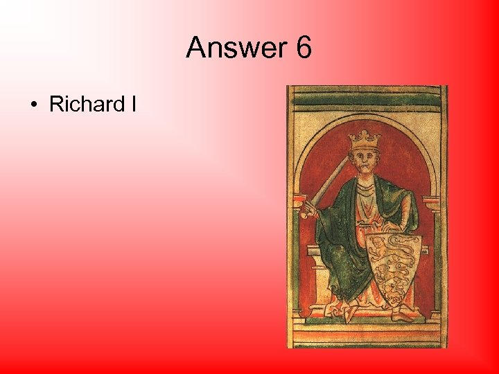 Answer 6 • Richard I