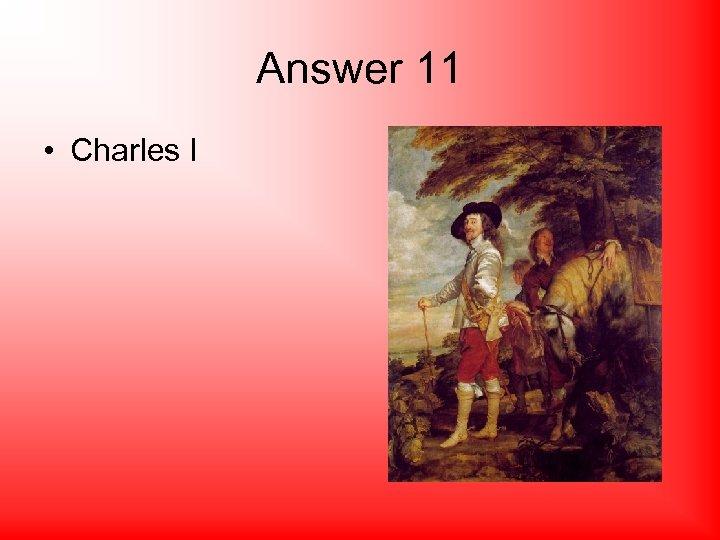 Answer 11 • Charles I