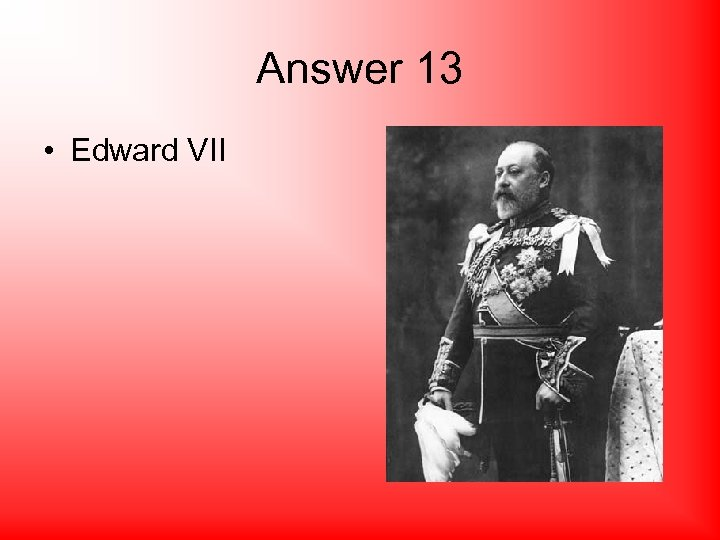 Answer 13 • Edward VII
