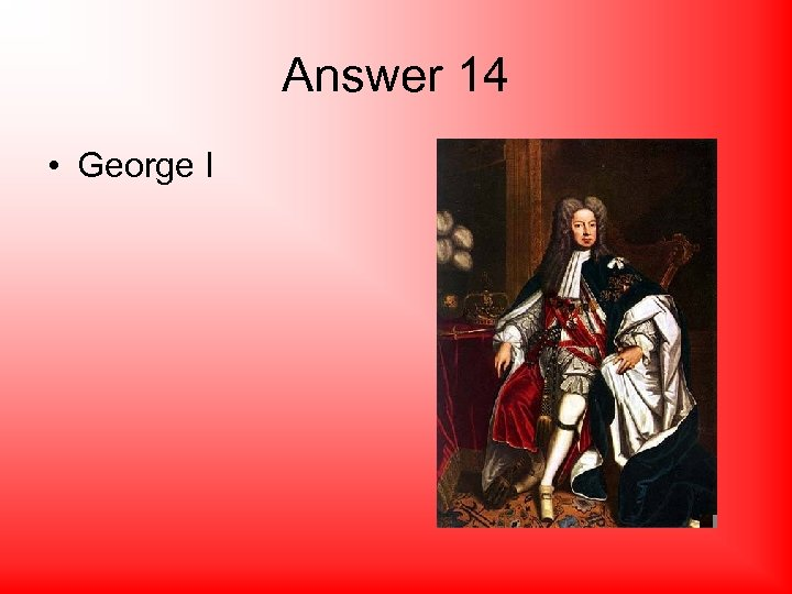 Answer 14 • George I