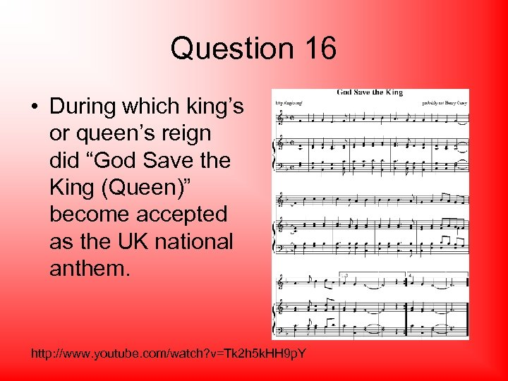 "Question 16 • During which king's or queen's reign did ""God Save the King"