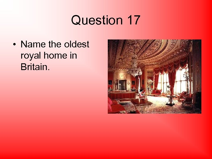 Question 17 • Name the oldest royal home in Britain.
