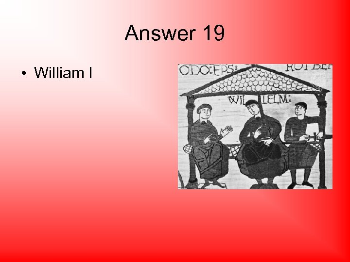 Answer 19 • William I