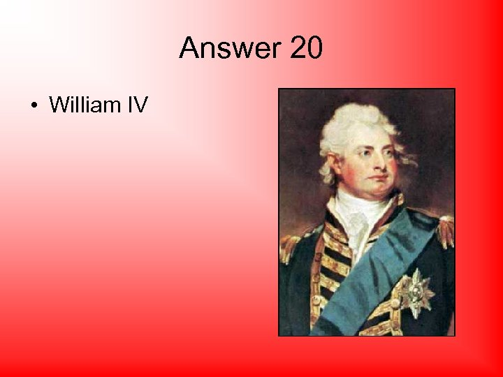 Answer 20 • William IV